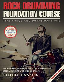 Rock Drumming Foundation: Improve Your Drumming With The Fundamental Rock Drumming Guide for Beginners