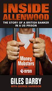 Inside Allenwood: The Story of a British Banker Inside a US Prison: Money, Mobsters and Enron