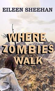Where Zombies Walk: Book One of Kendra's Journey