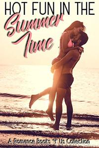 Hot Fun in the Summer Time: A Limited-Edition Romance Books 4 Us Collection