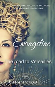 Evangeline: The Road to Versailles.  18th century romance before the French Revolution