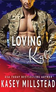 Loving Kyle: A standalone Military Romance