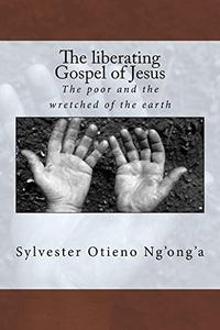 The liberating Gospel of Jesus: The poor and the wretched of the earth