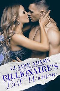 Billionaire's Best Woman - A Standalone Novel (A Billionaire Wedding Romance Love Story)