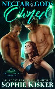 Nectar for the Gods: Owned: An Alien Abduction Romance