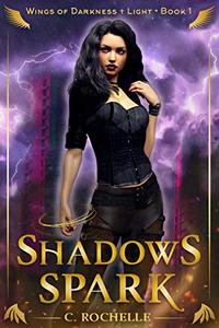 Shadows Spark: Wings of Darkness + Light Book 1