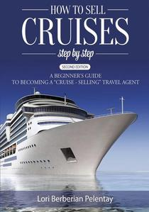 """How to Sell Cruises Step-by-Step: A Beginner's Guide to Becoming a """"Cruise-Selling"""" Travel Agent, 2nd Edition"""