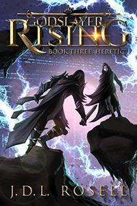 Godslayer Rising: Book Three: Heretic