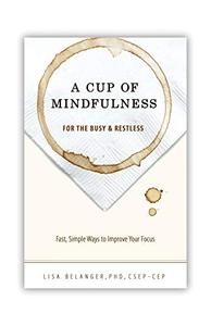 A Cup of Mindfulness: For the Busy and Restless