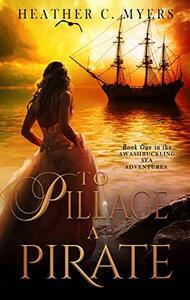 To Pillage a Pirate: A Scandalous Adventure at Seas Series