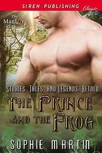 The Prince and the Frog [Stories, Tales, and Legends: Retold 1]