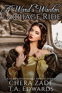 A Ward's Wanton Carriage Ride: A Historical Erotic Story