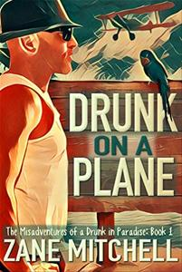 Drunk on a Plane: The Misadventures of a Drunk in Paradise