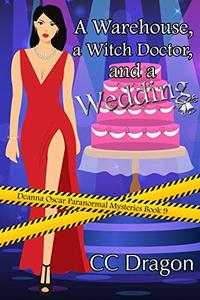 A Warehouse, a Witch Doctor, and a Wedding: Deanna Oscar Paranormal Mysteries 9