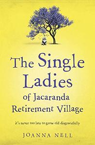 The Single Ladies of Jacaranda Retirement Village: an uplifting and hilarious tale of love and friendship