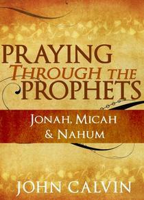 Praying through the Prophets: Jonah, Micah & Nahum