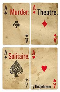 Murder. Theatre. Solitaire.