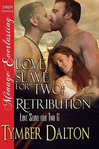 Love Slave for Two: Retribution [Love Slave for Two 6]