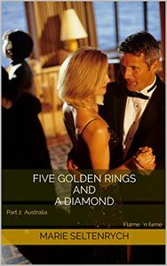 Five Golden Rings and a Diamond: Part 2 Australia Flame 'n fame
