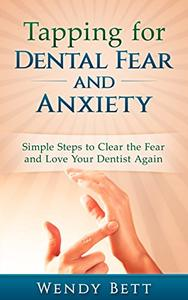 Tapping for Dental Fear and Anxiety: Simple Steps to Clear the Fear and Love Your Dentist Again