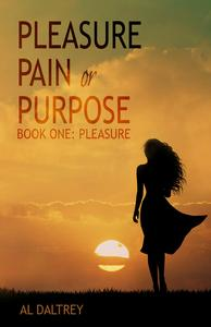 Pleasure, Pain or Purpose. Book One: Pleasure.