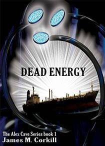 Dead Energy. The Alex Cave Series. Book 1: A science fiction mystery.
