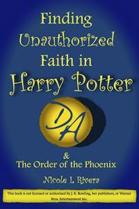 Finding Unauthorized Faith in Harry Potter & The Order of the Phoenix