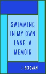 Swimming In My Own Lane: A Memoir