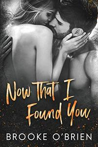 Now That I Found You: A Tortured Heroine Standalone Romance