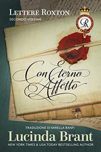 Con Eterno Affetto - Lettere Roxton, Secondo Volume: A compendio dei primi tre libri della saga della famiglia Roxton