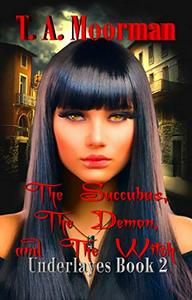 The Succubus, The Demon, and The Witch: An Underlayes Reverse Harem
