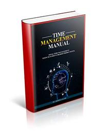 Time Management Manual: TOTAL TIME MANAGEMENT: STEPS TO ACHIEVE HIGHER PRODUCTIVITY