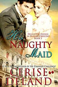 His Naughty Maid: Delightful Doings in Dudley Crescent