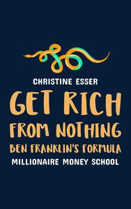 Get Rich From Nothing: Ben Franklin's Formula