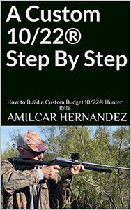 A Custom 10/22® Step By Step: How to Build a Custom Budget 10/22® Hunter Rifle
