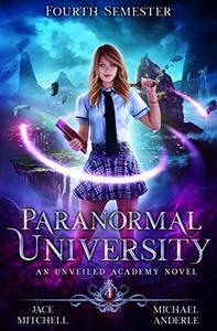 Paranormal University: Fourth Semester: An Unveiled Academy Novel