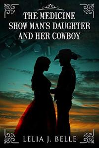 The Medicine Show Man's Daughter and Her Cowboy