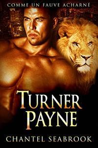 Turner Payne: Comme un Fauve Acharné