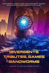 Faith in Fiction Devotional: Divergents, Tributes, Games, & Sandworms
