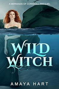 Wild Witch: Prequel Short Story to the Mermaids of Cornwall Series