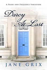 Darcy At Last: A Pride and Prejudice Variation