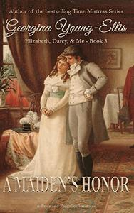A Maiden's Honor: Elizabeth, Darcy, and Me: A Pride And Prejudice Variation