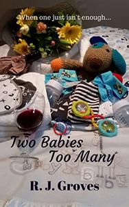 Two Babies Too Many: A Romantic Comedy