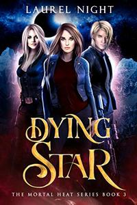 Dying Star: A New Adult Urban Fantasy, Mortal Heat Book 3