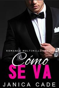 Cómo se va LIBRO 5: Romance multimillonario (Serie Contrato con un multimillonario)