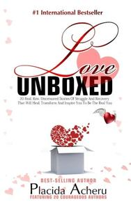 Love Unboxed: International Bestselling Anthology For Women by Women: Featuring 20 Courageous Women who share their real, raw, undiluted love journeys to heal and empower
