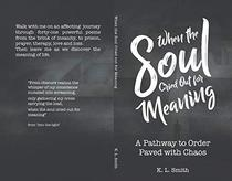 When the Soul Cried Out for Meaning: A Pathway to Order Paved with Chaos