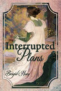 Interrupted Plans: A Pride & Prejudice Variation