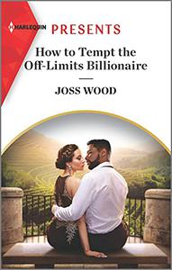 How to Tempt the Off-Limits Billionaire: An Uplifting International Romance