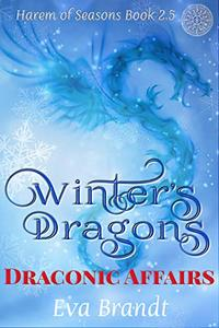 Winter's Dragons. Draconic Affairs: A Reverse Harem Fantasy Romance